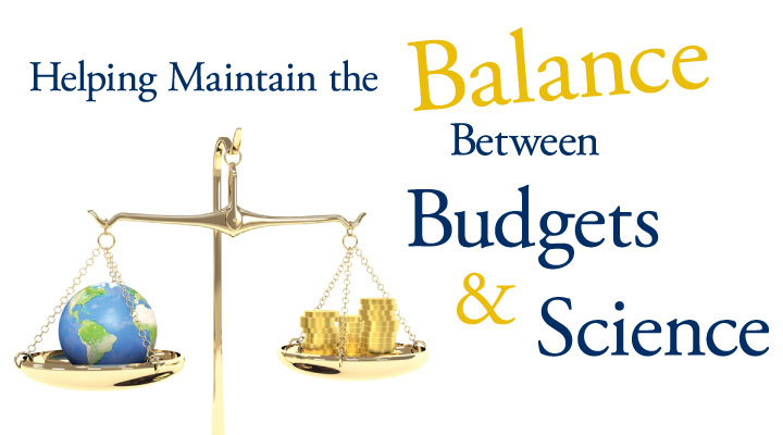 Helping Maintain the Balance Between Budgets & Science